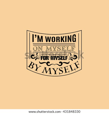 Attractive Iu0027m Working On Myself For Myself By Myself.Quote Typographical Background  Template For