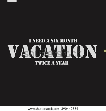 I need a six month vacation twice a year.