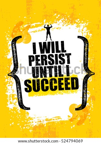 I Will Persist Until I Succeed. Strong Rugged Motivation Quote. Inspiring  Workout And Fitness