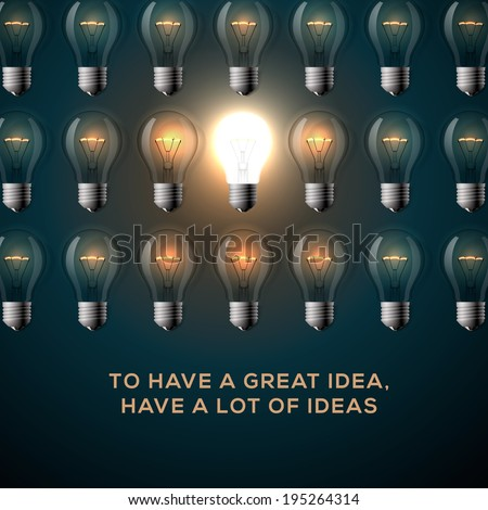 Idea concept. Text - To have a great idea, have a lot of ideas, row of light bulbs background. Vector illustration.  - stock vector