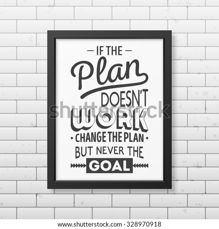 If the plan does not work, change the plan, but never the goal  - Quote typographical Background in realistic square black frame on the brick wall background. Vector EPS10 illustration.  - stock vector