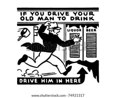 If You Drive Your Old Man To Drink - Retro Ad Art Banner - stock vector