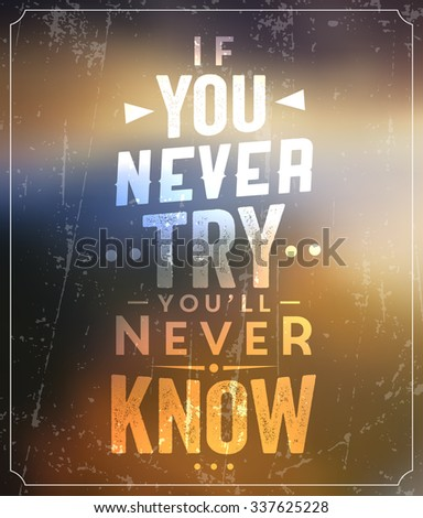 If You Never Try You'll Never Know / Quote Typographic Background Design - stock vector