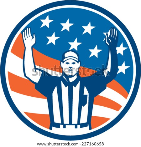 Illustration of an american football official referee with hands up for a touchdown facing front set inside circle with stars and stripes flag in the background done in retro style. - stock vector
