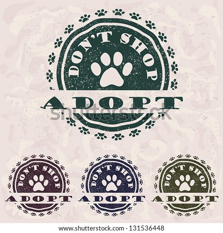 "illustration of grunge vintage pet related slogan, label, stamp with paws and text ""adopt don't shop"" in it. pets logo element"