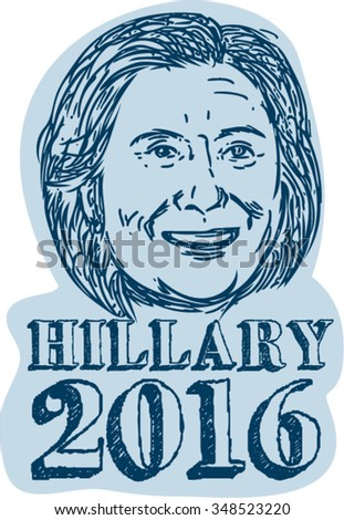 Illustration showing Democrat presidential candidate Hillary Clinton on isolated background done in drawing sketch style with words Hillary 2016. - stock vector