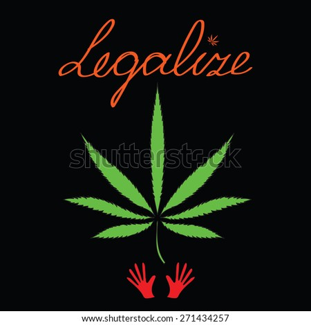 Image of cannabis leaf, hands and word Legalize in abstract style