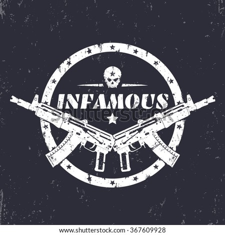 infamous, round grunge print, t-shirt design, emblem with automatic guns and skull, vector illustration - stock vector