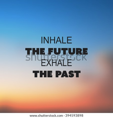 Inhale The Future. Exhale The Past. - Inspirational Quote, Slogan, Saying on an Abstract Blurred Background - stock vector