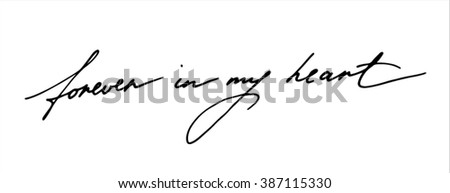 Ink hand-drawn calligraphy phrase Forever in my heart. Excellent design element for your postcards, flyers, prints and so on.