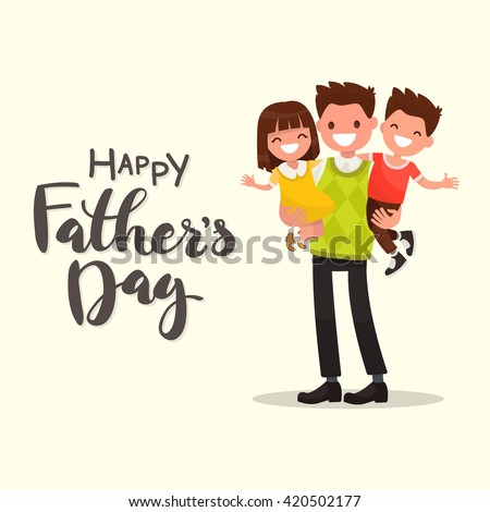Inscription Happy Father's Day. Father holding his son and daughter. Vector illustration of a flat design