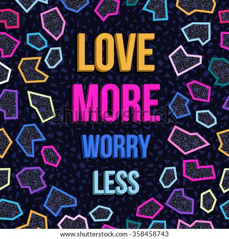 Inspiration poster design, love more worry less quote motivation text with retro 80s memphis style geometry background. EPS10 vector.