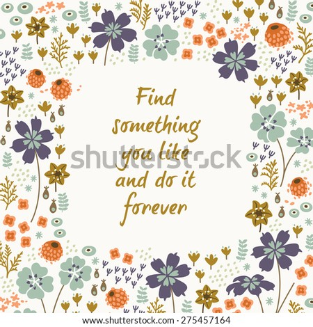 Inspirational and motivational quotes background. Bright floral card with cute cartoon flowers in vector - stock vector