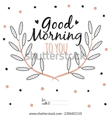 Inspirational and motivational romantic and love quotes poster. Stylish typographic poster design in cute style. Vector illustration can be used like post card. Good morning to you - stock vector