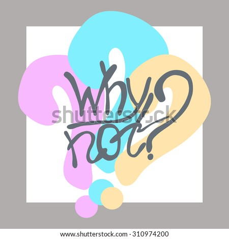 """Inspirational lettering """"Why not?"""". Motivational lettered sketch style phrase for poster print, greeting cards, t-shirts design. Hand crafted vector illustration. - stock vector"""