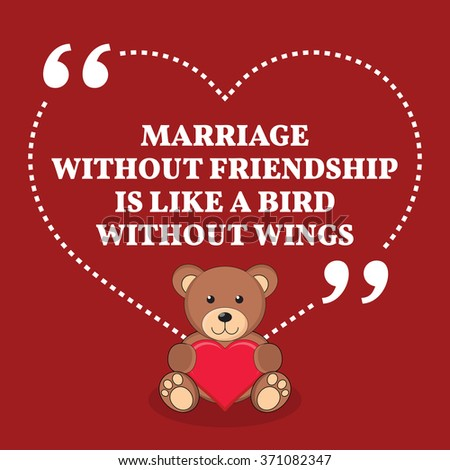 Inspirational love marriage quote. Marriage without friendship is like a bird without wings. Simple design with teddy bear icon. Vector illustration