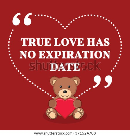 Inspirational love marriage quote. True love has no expiration date. Simple design with teddy bear icon. Vector illustration
