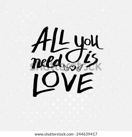 Love is all you need stock images royalty free images vectors inspirational message all you need is love in black text over a textured white altavistaventures Image collections