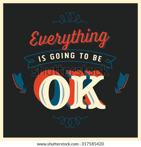 Inspirational message poster - Everything is going to be ok - Editable vector EPS10. - stock vector