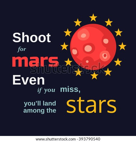 Inspirational motivated quote Shoot for Mars, land among stars. Human space flight International Day. Mars Colonization Concept. Motivational quote poster with Mars and Stars. Vector illustration. - stock vector