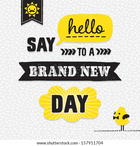 Inspirational motivating background with retro fonts. Say Hello to a Brand New Day. Great for greeting cards, inspirational posters, postcards. See my folio for other colors and for JPEG version.  - stock vector