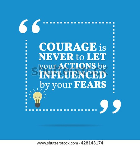 Inspirational motivational quote. Courage is never to let your actions be influenced by your fears. Vector square shape design with light bulb. Simple and trendy style - stock vector