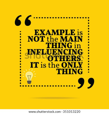 Inspirational motivational quote. Example is not the main thing in influencing others. It is the only thing. Vector simple design. Black text over yellow background - stock vector