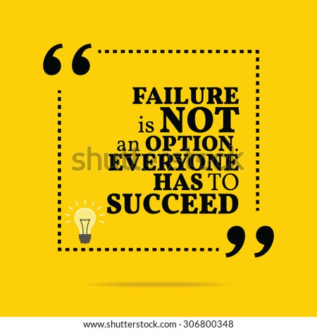 Inspirational motivational quote. Failure is not an option. Everyone has to succeed. Motivation quote background design, Motivational quote poster, Inspirational words, Inspiration quote image - stock vector