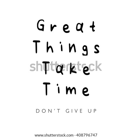 Inspirational motivational slogan / Typographic quote design / Great things take time do not give up