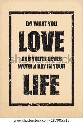 Inspirational poster. Motivational old poster. Do what you love and you'll never work a day in your life