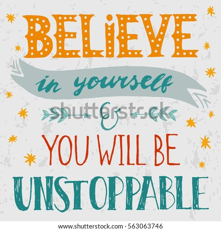 Inspirational Quote. Believe In Yourself U0026 You Will Be Unstoppable. Hand  Drawn Vintage Illustration