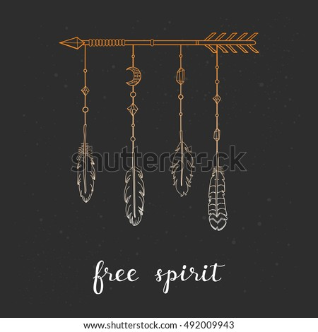 Inspirational quote free spirit. Poster with hand drawn boho indian arrow, feathers, decor and lettering. Can be used for t-shirt design, prints, cards, invitations.