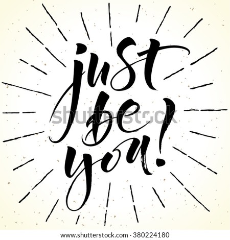 Inspirational quote Just Be You. Modern calligraphy on grunge background with burst. Brush painted letters, vector illustration. - stock vector