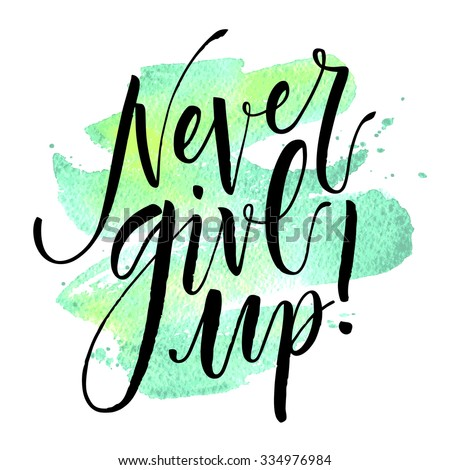 Inspirational quote Never Give Up. Hand written calligraphy. Brush painted letters on watercolor stroke background. Vector illustration. - stock vector