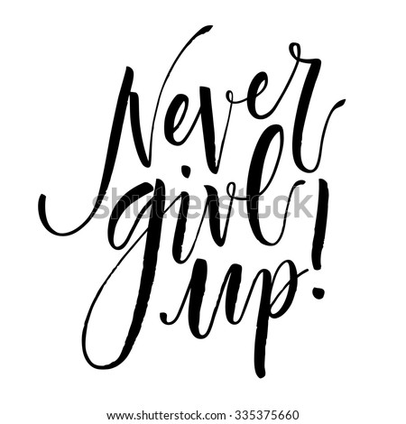Inspirational quote Never Give Up. Hand written calligraphy, brush painted letters. Vector illustration. - stock vector