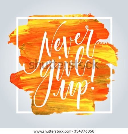 Inspirational quote Never Give Up. Hand written calligraphy on acrylic stroke background. Brush painted letters, vector illustration. - stock vector
