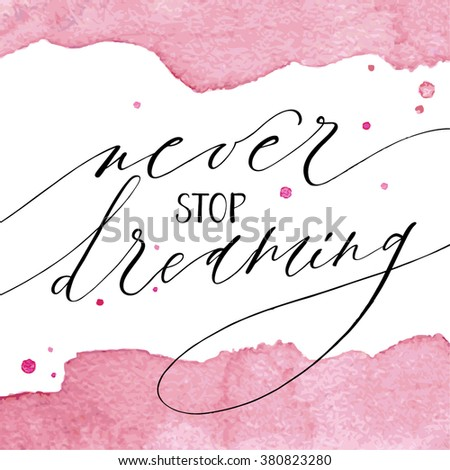 Inspirational quote Never Stop Dreaming. Modern calligraphy on watercolor background. Brush painted letters, vector illustration. - stock vector