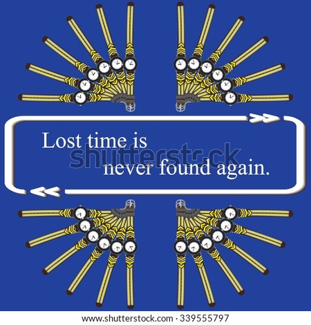 lost time is never found again essay It never fails every time i they look to me because i'm proof that hope is never lost and i knew i'd have to answer questions about whether i was using again.