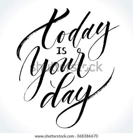 Inspirational quote Today Is Your Day. Modern calligraphy, brush painted letters. Vector illustration. - stock vector