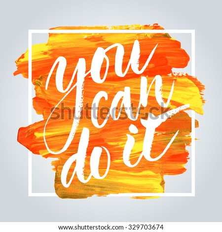 Inspirational quote You Can Do It. Hand written calligraphy on acrylic stroke background. Brush painted letters, vector illustration. - stock vector