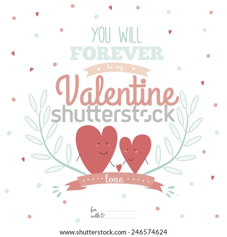 Inspirational romantic and love card for Happy Valentines Day. Template for wedding, mothers day, birthday, invitations. Greeting lovely wish. You are forever be my Valentine - stock vector