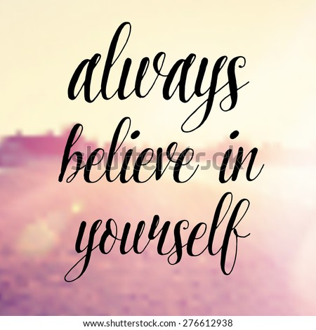 Inspirational Typographic Quote Vector - Always believe in yourself - stock vector