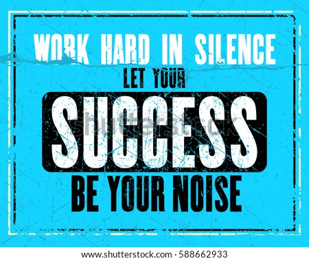 Inspiring Motivation Quote With Text Work Hard In Silence Let Your Success  Be Your Noise.