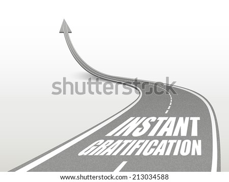 instant gratification words on highway road going up as an arrow