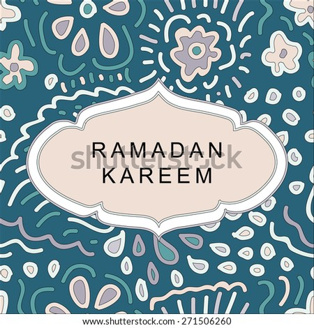 Islamic greeting card. Vector illustration. Ramadan design element. Ramadan Kareem text. Floral pattern background. Hand drawn frame.