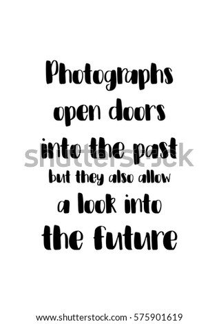 Isolated Calligraphy On White Background. Quote About Photo And  Photography. Photographs Open Doors Into