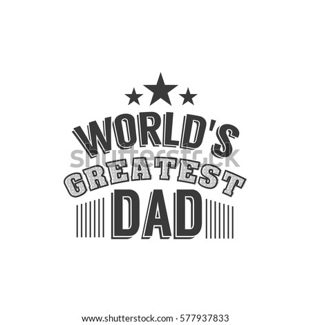 Isolated Happy fathers day quotes on the white background. World's greatest dad. Congratulations Papa label, badge vector. Daddy elements for your design.