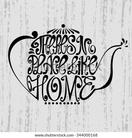Isolated icon of kettle made from words. Teapot with inscription There's no place like home. Hand drawn kitchen poster. Calligraphic cute postcard. Brush typography for t-shirt or for your business. - stock vector