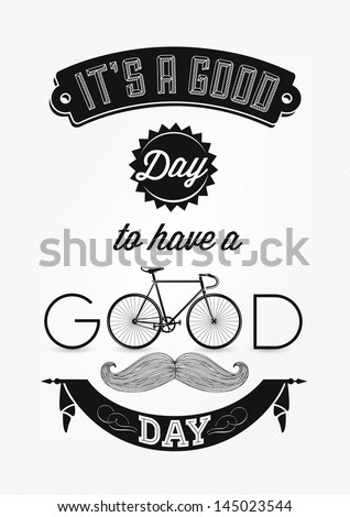 It's a Good Day To Have a Good day - Typographical Illustration Bicycle Poster - stock vector