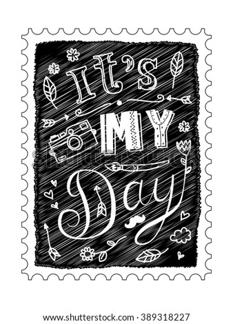 it's my day quotes in doodle postage stamp style black & white